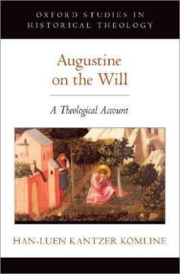 Augustine on the Will by Han-Luen Kantzer Komline