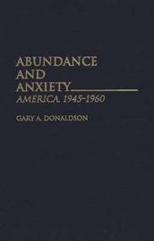 Abundance and Anxiety by Gary A. Donaldson
