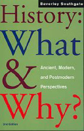 History: What and Why? by Beverley C. Southgate