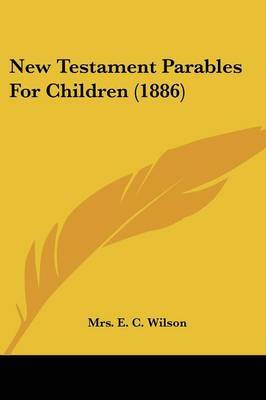 New Testament Parables for Children (1886) by Mrs E C Wilson image