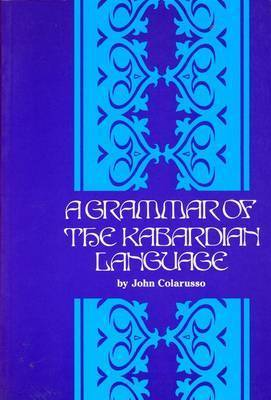 Grammar of the Kabardian Language by John Colarusso