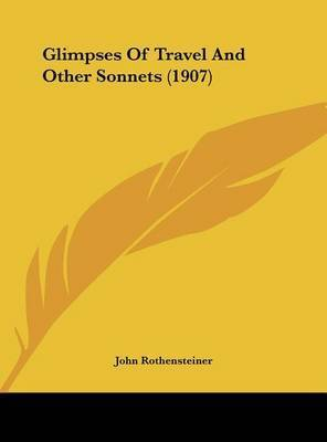Glimpses of Travel and Other Sonnets (1907) by John Rothensteiner