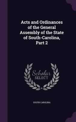 Acts and Ordinances of the General Assembly of the State of South-Carolina, Part 2 by South Carolina