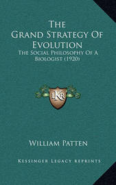 The Grand Strategy of Evolution: The Social Philosophy of a Biologist (1920) by William Patten