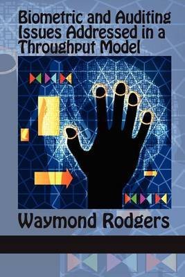 Biometric and Auditing Issues Addressed in a Throughput Model by Waymond Rodgers