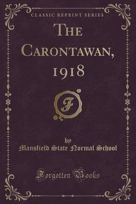 The Carontawan, 1918 (Classic Reprint) by Mansfield State Normal School