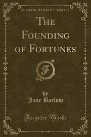 The Founding of Fortunes (Classic Reprint) by Jane Barlow image