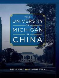 The University of Michigan in China by David Ward