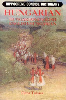 Hungarian-English / English-Hungarian Concise Dictionary by Geza Takacs