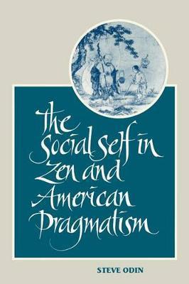 The Social Self in Zen and American Pragmatism by Steve Odin image