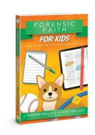 Forensic Faith for Kids by J Warner Wallace