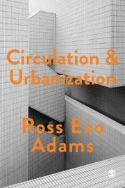 Circulation and Urbanization by Ross Exo Adams