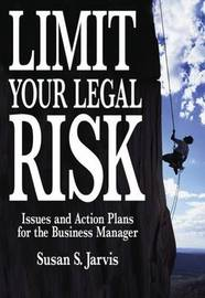 Limit Your Legal Risk: Issues and Action Plans for the Business Manager by Susan S. Jarvis (University of Texas, Pan American) image