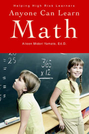 Anyone Can Learn Math: Helping High Risk Learners by Aileen Midori Yamate Ed.D. image