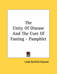 The Unity of Disease and the Cure of Fasting - Pamphlet by Linda Burfield Hazzard
