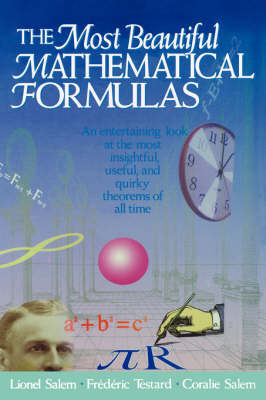 The Most Beautiful Mathematical Formulas: An Entertaining Look at the Most Insightful, Useful and Quirky Theorems of All Time by Lionel Salem
