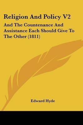 Religion And Policy V2: And The Countenance And Assistance Each Should Give To The Other (1811) by Edward Hyde