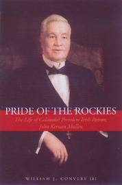 Pride of the Rockies: The Life of Colorado's Premiere Irish Patron, John Kernan Mullen by William J. Convery image