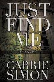 Just Find Me (A Novel) by Carrie Simon