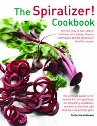 Spiralizer! Cookbook by Catherine Atkinson image