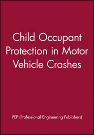 Child Occupant Protection in Motor Vehicle Crashes by Pep (Professional Engineering Publishers image