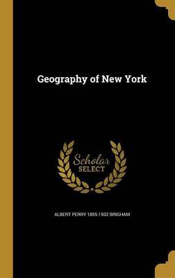 Geography of New York by Albert Perry 1855-1932 Brigham