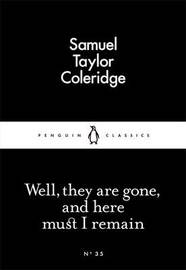Well, They are Gone, and Here Must I Remain by Samuel Taylor Coleridge