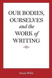 <I>Our Bodies, Ourselves</I> and the Work of Writing by Susan Wells image