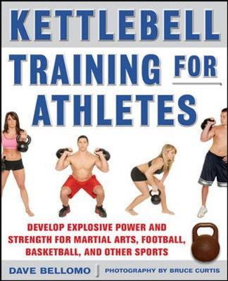 Kettlebell Training for Athletes: Develop Explosive Power and Strength for Martial Arts, Football, Basketball, and Other Sports, pb by David Bellomo image