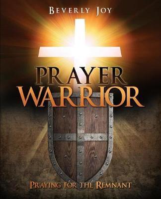 Prayer Warrior by Beverly Joy
