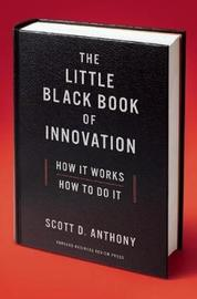 The Little Black Book of Innovation, With a New Preface by Scott D. Anthony