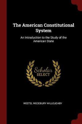 The American Constitutional System by Westel Woodbury Willoughby