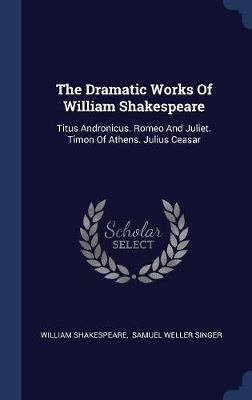 The Dramatic Works of William Shakespeare by William Shakespeare