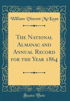The National Almanac and Annual Record for the Year 1864 (Classic Reprint) by William Vincent McKean image