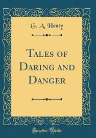 Tales of Daring and Danger (Classic Reprint) by G.A.Henty image