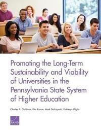 Promoting the Long-Term Sustainability and Viability of Universities in the Pennsylvania State System of Higher Education by Charles A Goldman