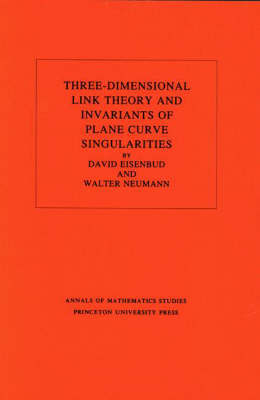 Three-Dimensional Link Theory and Invariants of Plane Curve Singularities. (AM-110), Volume 110 by David Eisenbud