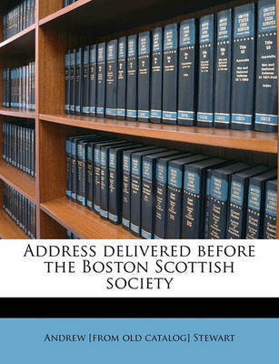 Address Delivered Before the Boston Scottish Society by Andrew Stewart