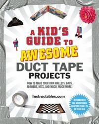A Kid's Guide to Awesome Duct Tape Projects by Instructables Com