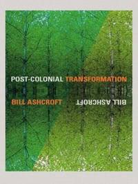 Post-Colonial Transformation by Bill Ashcroft