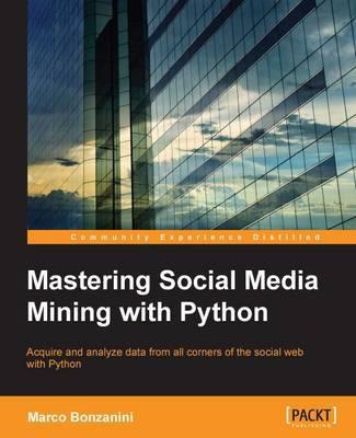 Mastering Social Media Mining with Python by Marco Bonzanini