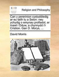 Can y Pererinion Cystuddiedig AR Eu Taith Tu a Seion: Neu Ychydig O Emynau Profiadol, Er Mawl I Dduw, a Chynnydd I'r Cristion. Gan D. Morys, ... by David Morris