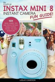 My Fujifilm Instax Mini 8 Instant Camera Fun Guide! by Leslie Cameron