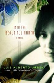 Into The Beautiful North by Luis Alberto Urrea image
