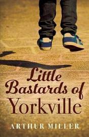 Little Bastards of Yorkville by Arthur Miller