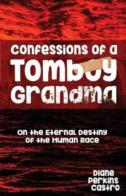 Confessions of a Tomboy Grandma by Diane Perkins Castro image