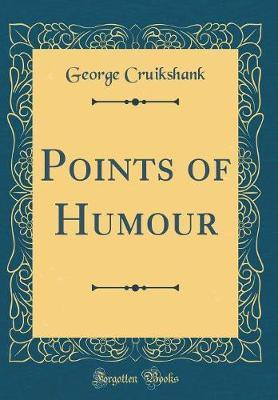 Points of Humour (Classic Reprint) by George Cruikshank
