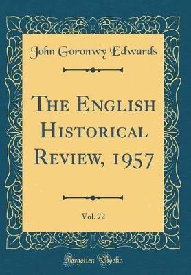 The English Historical Review, 1957, Vol. 72 (Classic Reprint) by John Goronwy Edwards image