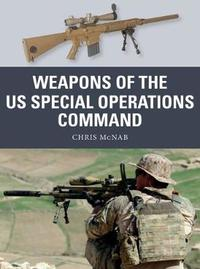 Weapons of the US Special Operations Command by Chris McNab
