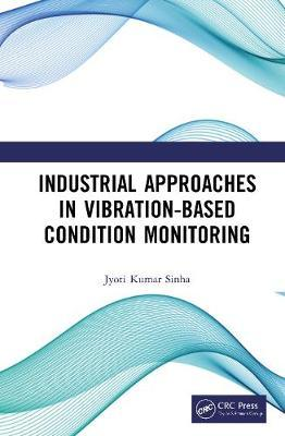 Industrial Approaches in Vibration-Based Condition Monitoring by Jyoti Kumar Sinha